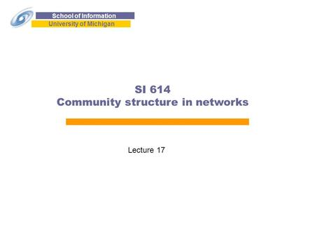 School of Information University of Michigan SI 614 Community structure in networks Lecture 17.