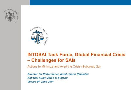 INTOSAI Task Force, Global Financial Crisis – Challenges for SAIs Actions to Minimize and Avert the Crisis (Subgroup 2a) Director for Performance Audit.