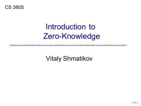 Slide 1 Vitaly Shmatikov CS 380S Introduction to Zero-Knowledge.
