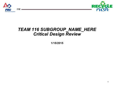 1 116 TEAM 116 SUBGROUP_NAME_HERE Critical Design Review 1/15/2015.