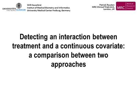 Detecting an interaction between treatment and a continuous covariate: a comparison between two approaches Willi Sauerbrei Institut of Medical Biometry.