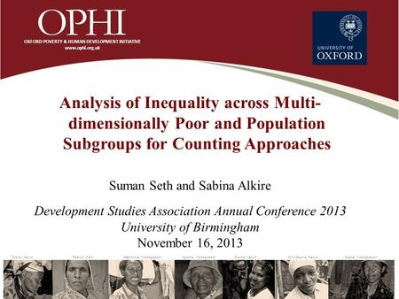 Analysis of Inequality across Multi- dimensionally Poor and Population Subgroups for Counting Approaches Suman Seth and Sabina Alkire Development Studies.