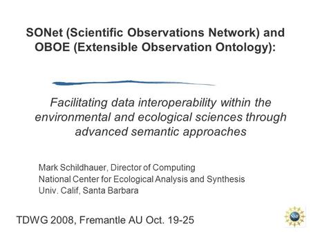 SONet (Scientific Observations Network) and OBOE (Extensible Observation Ontology): Mark Schildhauer, Director of Computing National Center for Ecological.