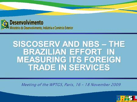 Secretariat of Commerce and Services Ministry of Development, Industry and Foreign Trade 1 1 Meeting of the WPTGS, Paris, 16 – 18 November 2009.