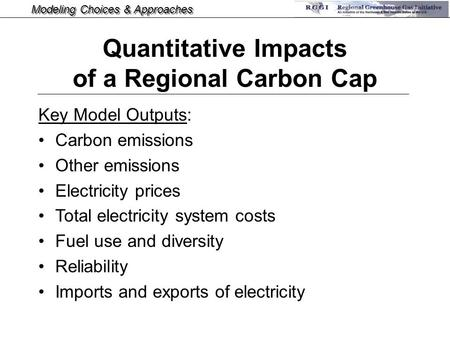 Modeling Choices & Approaches Key Model Outputs: Carbon emissions Other emissions Electricity prices Total electricity system costs Fuel use and diversity.