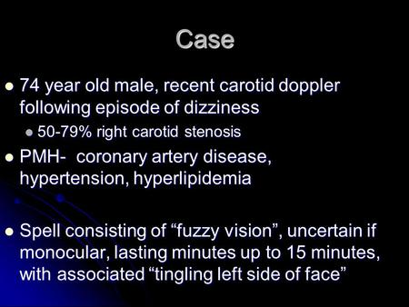 Case 74 year old male, recent carotid doppler following episode of dizziness 74 year old male, recent carotid doppler following episode of dizziness 50-79%