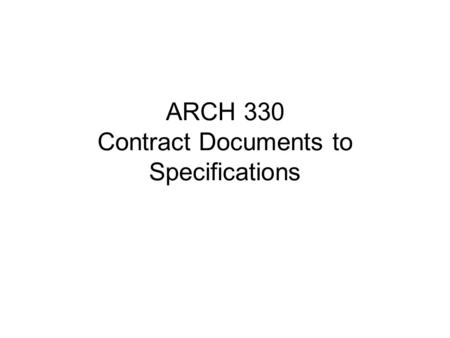 ARCH 330 Contract Documents to Specifications. Contract Documents: Are defined as the legally enforceable requirements that become part of the contract.