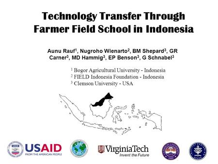 Technology Transfer Through Farmer Field School in Indonesia Aunu Rauf 1, Nugroho Wienarto 2, BM Shepard 3, GR Carner 3, MD Hammig 3, EP Benson 3, G Schnabel.