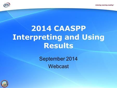 2014 CAASPP Interpreting and Using Results September 2014 Webcast.