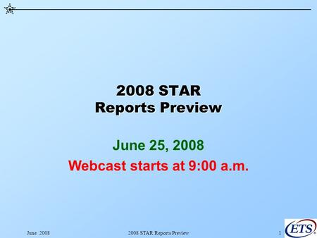 June 20082008 STAR Reports Preview1 June 25, 2008 Webcast starts at 9:00 a.m.