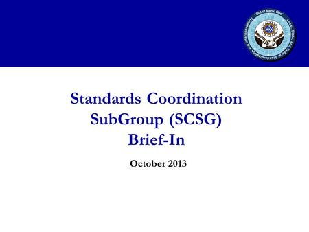 Standards Coordination SubGroup (SCSG) Brief-In October 2013.
