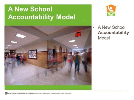 A New School Accountability Model. Draft – March 2012. Check  for Updates to this Presentationhttp://www.ncpublicschools.org/ready/resources/