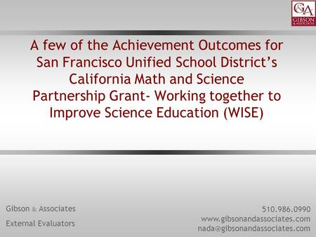 A few of the Achievement Outcomes for San Francisco Unified School District's California Math and Science Partnership Grant- Working together to Improve.
