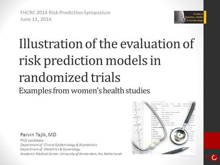 Illustration of the evaluation of risk prediction models in randomized trials Examples from women's health studies Parvin Tajik, MD PhD candidate Department.