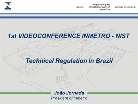 João Jornada President of Inmetro 1st VIDEOCONFERENCE INMETRO - NIST Technical Regulation in Brazil.