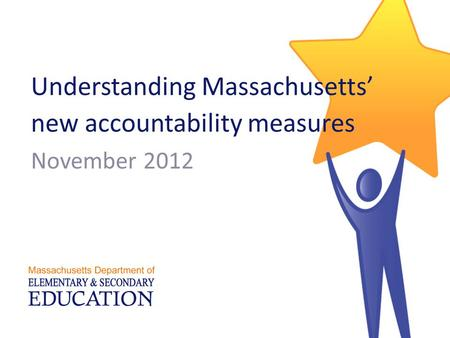Understanding Massachusetts' new accountability measures November 2012.