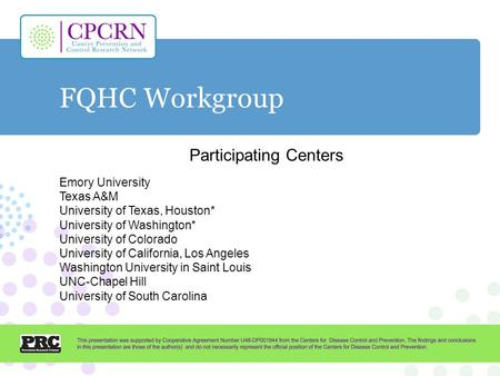 FQHC Workgroup Participating Centers Emory University Texas A&M University of Texas, Houston* University of Washington* University of Colorado University.