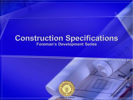 Objectives To become familiar with a set of Construction Specifications; 1)Their layout and format. 2)The terms and definitions used and their legal ramifications.