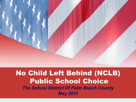 No Child Left Behind (NCLB) Public School Choice The School District Of Palm Beach County May 2011.