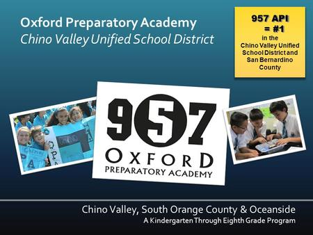 Oxford Preparatory Academy Chino Valley Unified School District Chino Valley, South Orange County & Oceanside A Kindergarten Through Eighth Grade Program.