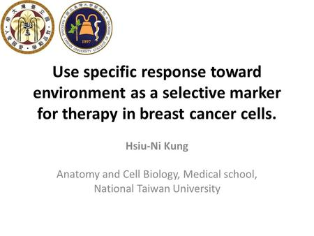 Use specific response toward environment as a selective marker for therapy in breast cancer cells. Hsiu-Ni Kung Anatomy and Cell Biology, Medical school,