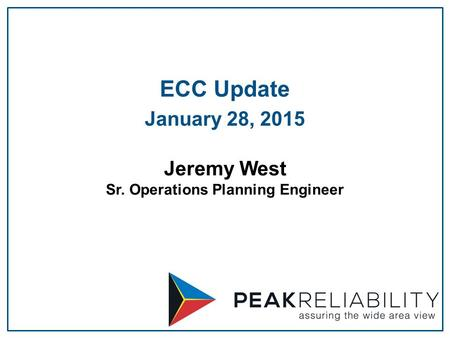 Jeremy West Sr. Operations Planning Engineer ECC Update January 28, 2015.