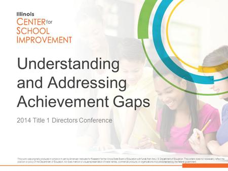 Understanding and Addressing Achievement Gaps 2014 Title 1 Directors Conference This work was originally produced in whole or in part by American Institutes.