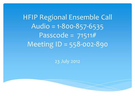 HFIP Regional Ensemble Call Audio = 1-800-857-6535 Passcode = 71511# Meeting ID = 558-002-890 23 July 2012.