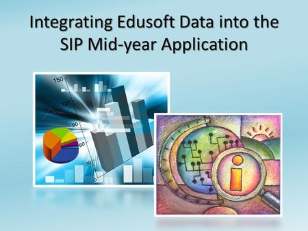 Integrating Edusoft Data into the SIP Mid-year Application.