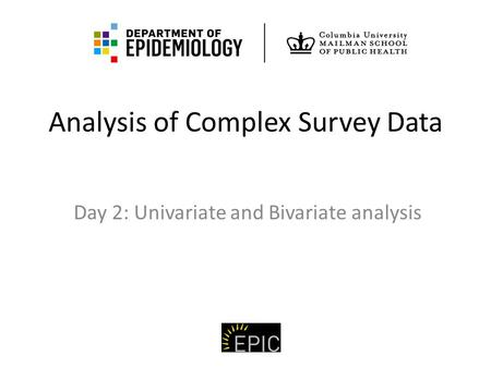 Analysis of Complex Survey Data Day 2: Univariate and Bivariate analysis.