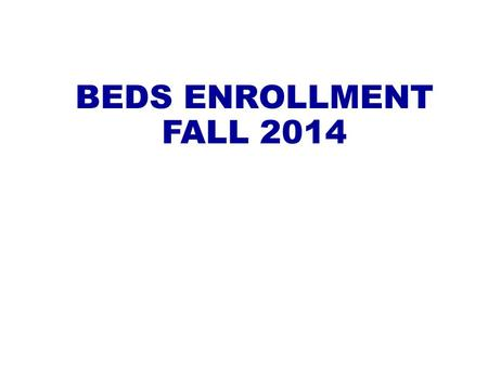 BEDS ENROLLMENT FALL 2014. List of State Aid calculations that incorporate one or more BEDS enrollment items: Foundation Aid (uses public school enrollment.