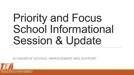 Priority and Focus School Informational Session & Update DIVISION OF SCHOOL IMPROVEMENT AND SUPPORT.