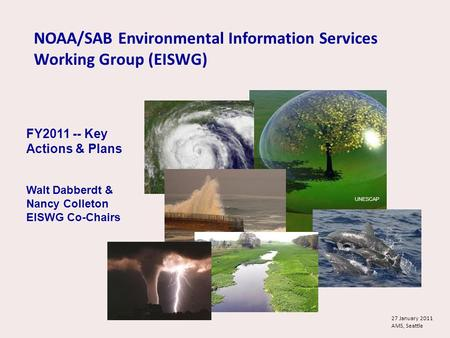 NOAA/SAB Environmental Information Services Working Group (EISWG) UNESCAP FY2011 -- Key Actions & Plans Walt Dabberdt & Nancy Colleton EISWG Co-Chairs.