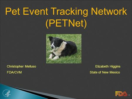 1 Christopher Melluso Elizabeth Higgins FDA/CVM State of New Mexico Pet Event Tracking Network (PETNet)
