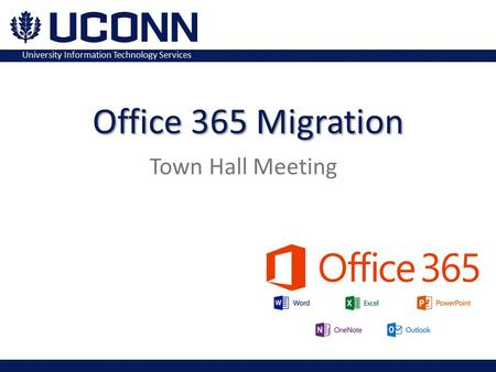 University Information Technology Services Town Hall Meeting Office 365 Migration.