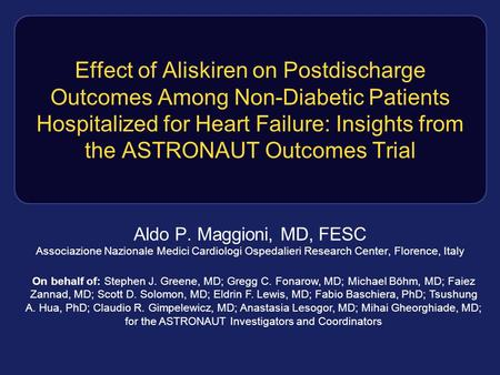 Effect of Aliskiren on Postdischarge Outcomes Among Non-Diabetic Patients Hospitalized for Heart Failure: Insights from the ASTRONAUT Outcomes Trial Aldo.
