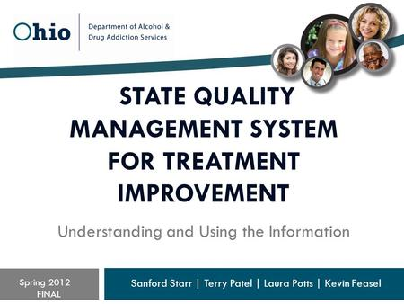 STATE QUALITY MANAGEMENT SYSTEM FOR TREATMENT IMPROVEMENT Understanding and Using the Information Sanford Starr | Terry Patel | Laura Potts | Kevin Feasel.