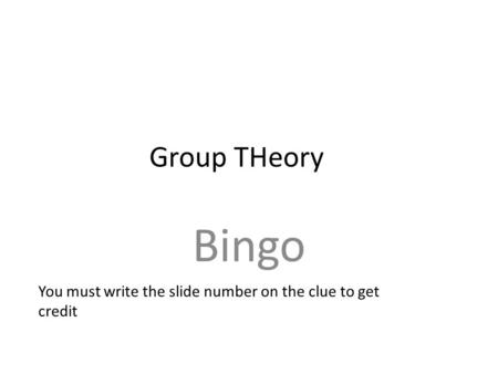 Group THeory Bingo You must write the slide number on the clue to get credit.