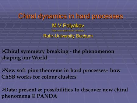 Chiral dynamics in hard processes M.V.Polyakovhttp://www.tp2.rub.de/~maximp Ruhr-University Bochum  Chiral symmetry breaking - the phenomenon shaping.