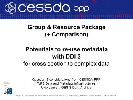Group & Resource Package - Potentials to re-use metadata with DDI 3 - Uwe Jensen, GESIS – cessda Expert Seminar Nov. 2009 - Ljubljana, Slovenia Group &