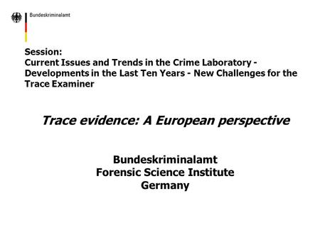 Trace evidence: A European perspective Forensic Science Institute