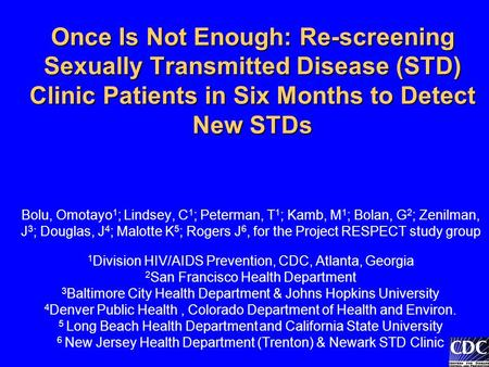 Once Is Not Enough: Re-screening Sexually Transmitted Disease (STD) Clinic Patients in Six Months to Detect New STDs Once Is Not Enough: Re-screening Sexually.