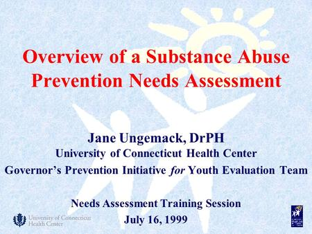 Jane Ungemack, DrPH University of Connecticut Health Center Governor's Prevention Initiative for Youth Evaluation Team Needs Assessment Training Session.