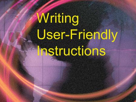 Writing User-Friendly Instructions. You'll have 4 sets of readings World Wide Web site (click here for access)World Wide Web site an instruction checklist.