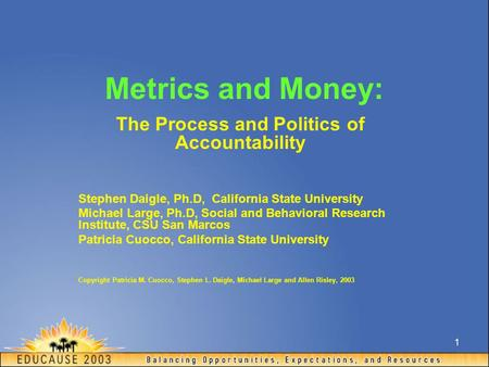1 Metrics and Money: The Process and Politics of Accountability Stephen Daigle, Ph.D, California State University Michael Large, Ph.D, Social and Behavioral.