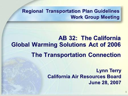 1 AB 32: The California Global Warming Solutions Act of 2006 The Transportation Connection AB 32: The California Global Warming Solutions Act of 2006 The.