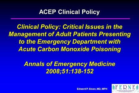 Edward P. Sloan, MD, MPH ACEP Clinical Policy Clinical Policy: Critical Issues in the Management of Adult Patients Presenting to the Emergency Department.