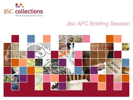 JISC Collections 20 November 2008 | JISC Collections AGM 2008 | Slide 1 Jisc APC Briefing Session.
