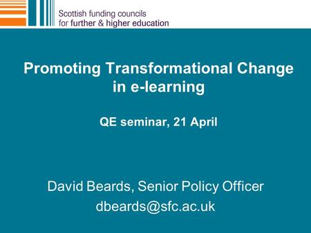David Beards, Senior Policy Officer Promoting Transformational Change in e-learning QE seminar, 21 April.