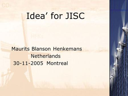 Idea' for JISC Maurits Blanson Henkemans Netherlands 30-11-2005 Montreal.